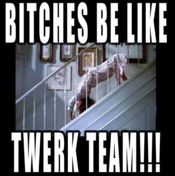 Bitches be like twerk team | DITTY | The exorcist, Best