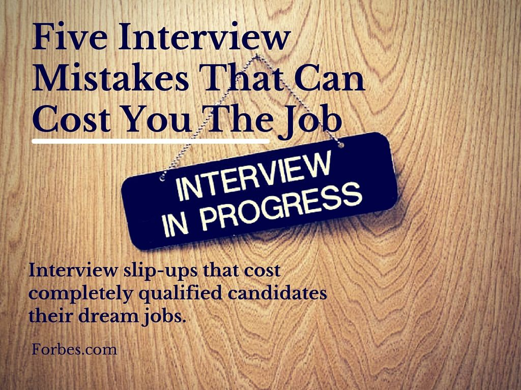 Here are a few interview mistakes that cost completely qualified candidates their dream jobs.