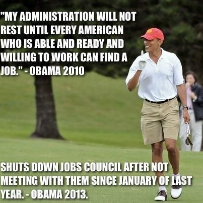 Has there ever been a President in our nation's history that has made so many promises or proclaimed to achieve so many goals as this sorry excuse for a chief executive? My God, as much golf as he plays he should be good enough to challenge Tiger on the PGA Tour! But, as his bowling skills have shown, he has about as much athletic ability as his ability to govern: virtually none. ~