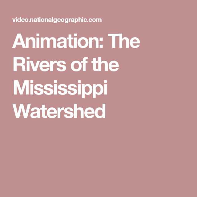 Animation: The Rivers of the Mississippi Watershed