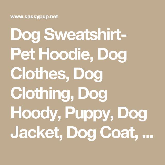 Dog Sweatshirt- Pet Hoodie, Dog Clothes, Dog Clothing, Dog Hoody, Puppy, Dog Jacket, Dog Coat, Dog