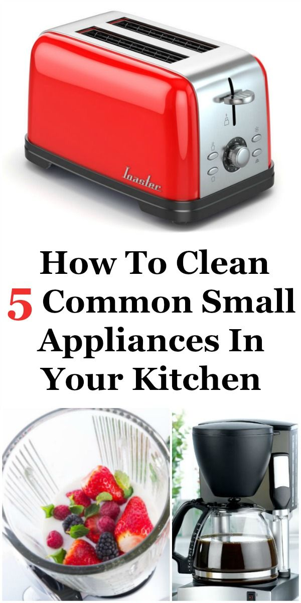 How To Clean 5 Common Small Appliances In Your Kitchen | Kitchens ...