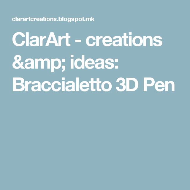 ClarArt - creations & ideas: Braccialetto 3D Pen