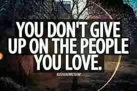 Don't give up on the people u Love.