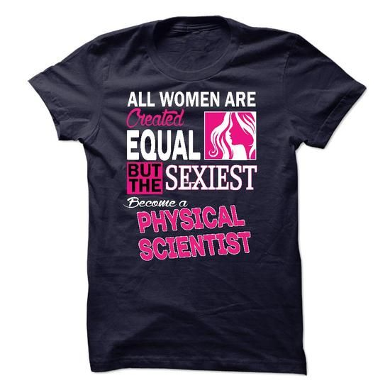 All women are created equal but the sexiest become a Physical Scientist T Shirts, Hoodies. Get it here ==► https://www.sunfrog.com/LifeStyle/All-women-are-created-equal-but-the-sexiest-become-a-Physical-Scientist.html?41382 $23