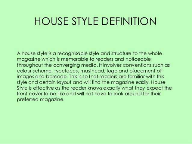 HOUSE STYLE   This Is A Set Of Guidelines Followed By A Company, School Or  Magazine For Example. This Means That All The Work Created Within Each ...