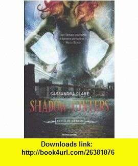 Shadowhunters. Citt� di cenere (9788804582274) Cassandra Clare , ISBN-10: 8804582278  , ISBN-13: 978-8804582274 ,  , tutorials , pdf , ebook , torrent , downloads , rapidshare , filesonic , hotfile , megaupload , fileserve