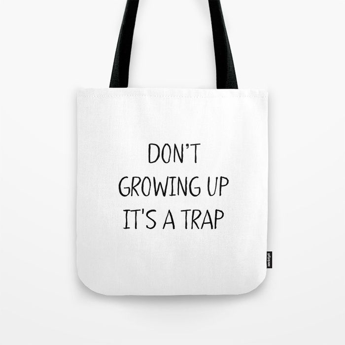 Buy Don\'t growing up. It\'s a Trap Tote Bag fashion female woman girl ...