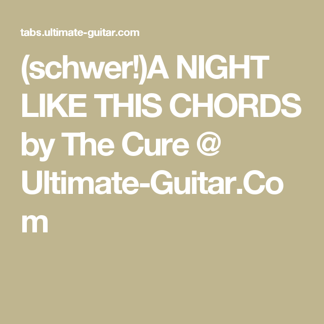 Schwera Night Like This Chords By The Cure Ultimate Guitar