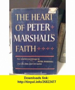 The Heart of Peter Marshalls Faith Peter Marshall ,   ,  , ASIN: B002BPTB98 , tutorials , pdf , ebook , torrent , downloads , rapidshare , filesonic , hotfile , megaupload , fileserve