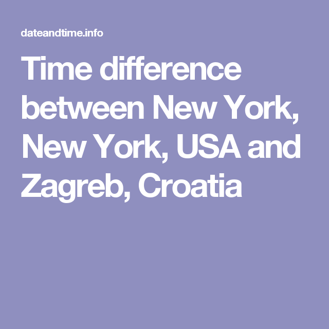 Time Difference Between New York New York Usa And Zagreb Croatia Zagreb Croatia New York