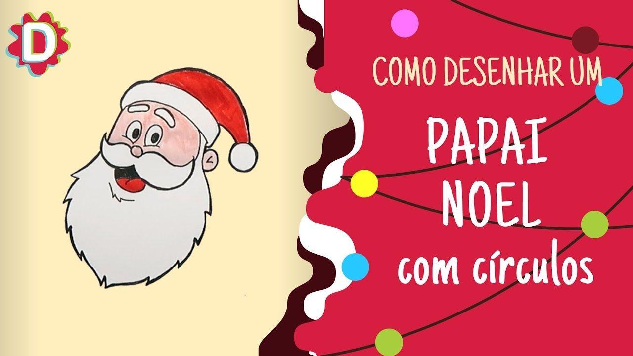 Papai Noel Com 2 Circulos Como Desenhar Facil E Rapido Videos Papai Noel Facil De Desenhar E Noel