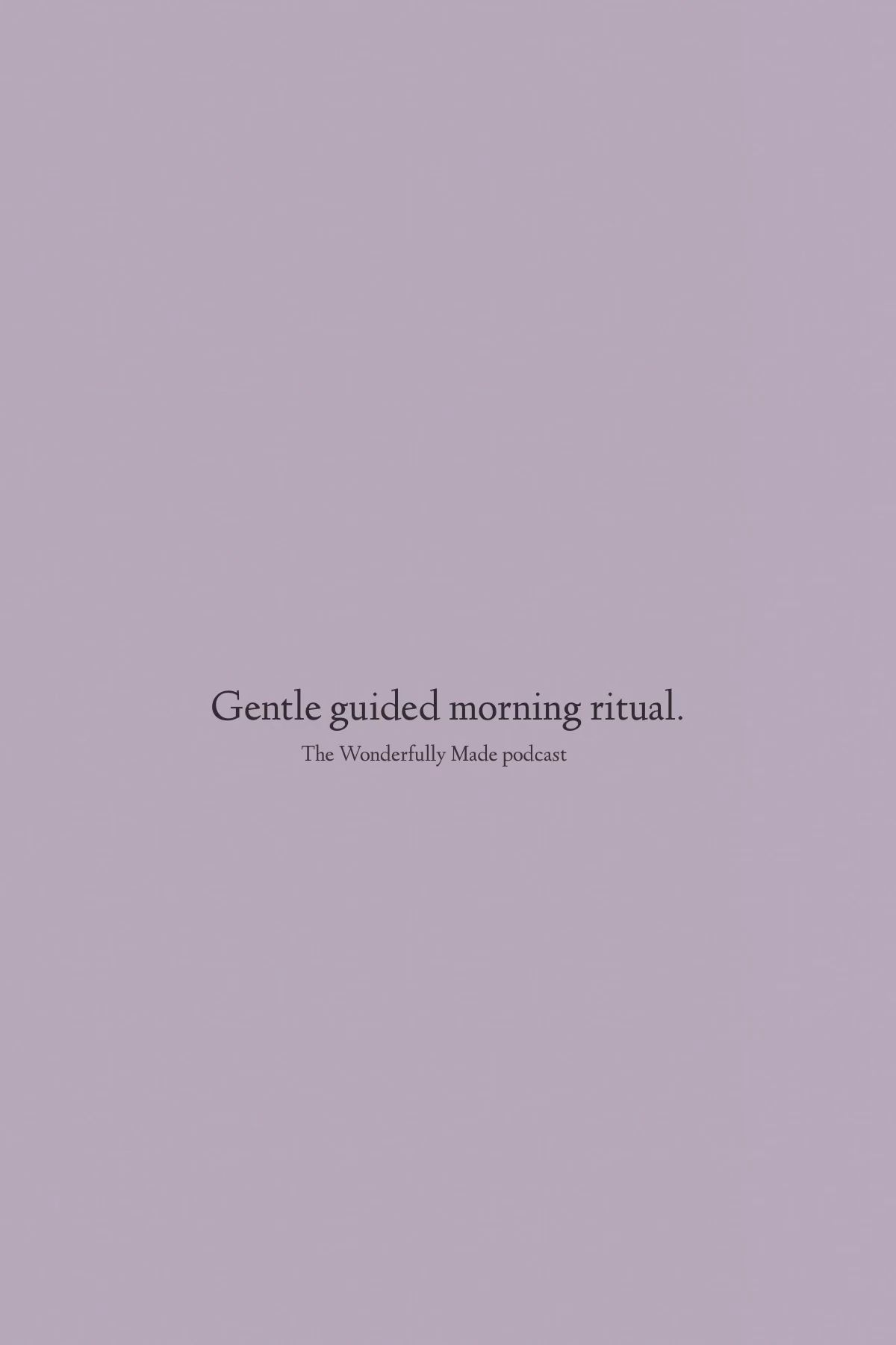Gentle guided morning ritual (full episode)