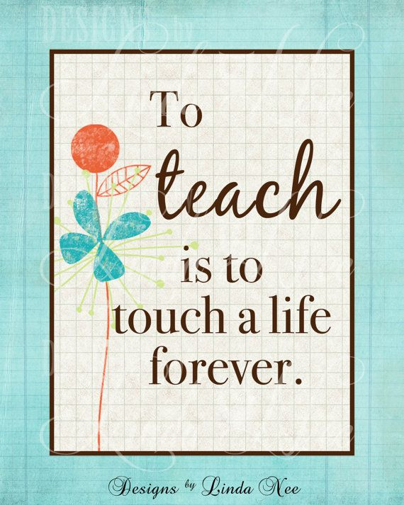 Printable Wall Decor ~ To TEACH is to touch a life forever ~ Teacher ...
