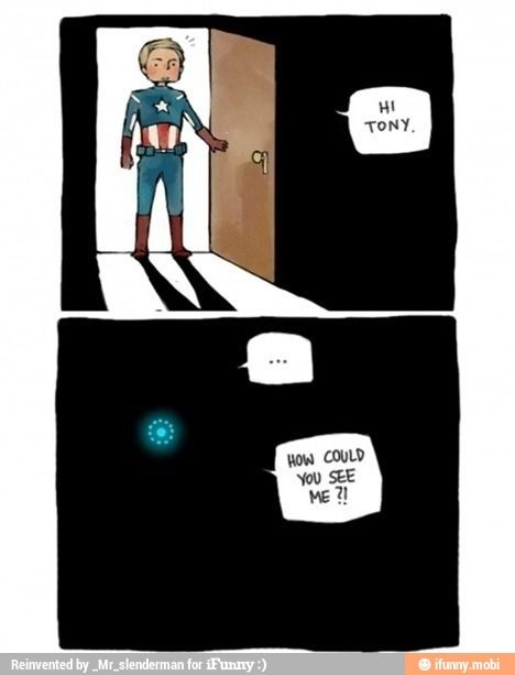 After the installation of the arc reactor, he wasn't quite sure why, but Tony just didn't get the same thrill out of hide-and-seek that he used too.
