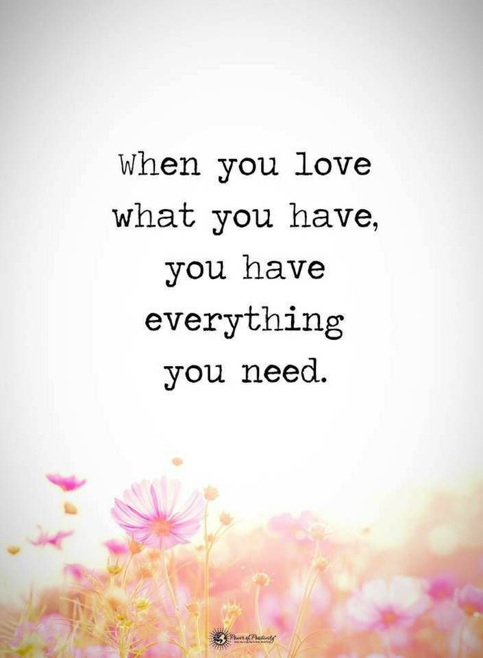 Image result for when you love what you have you have everything you need