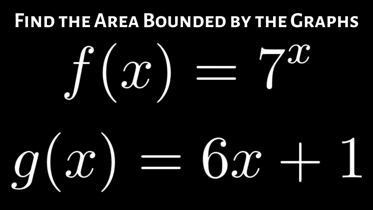 Find the area of the region bounded by the graphs fx 7