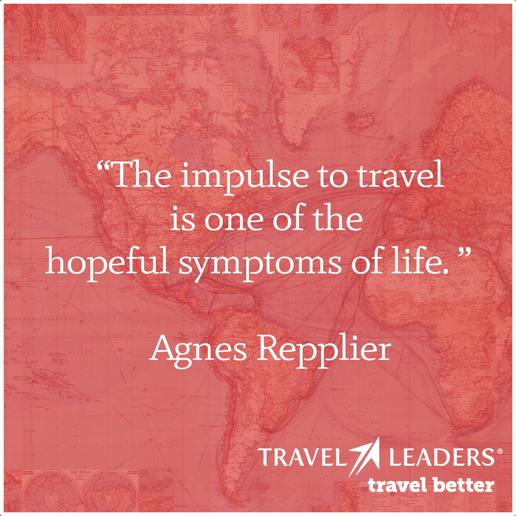 The Impulse To Travel Is One Of The Hopeful Symptoms Of Life