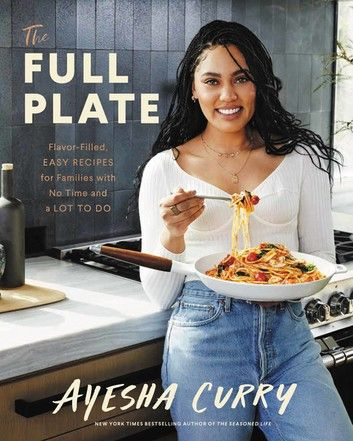 The Full Plate Ebook By Ayesha Curry Rakuten Kobo In 2020 Ayesha Curry Family Meals Easy Meals