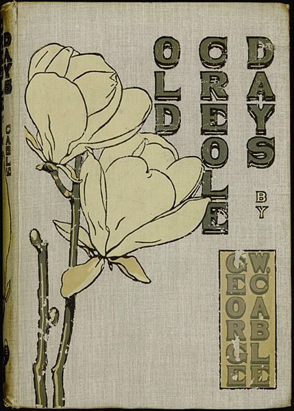 Old Creole Days, collection of stories by George Washington Cable, New York: Charles Schribner's Sons, 1897