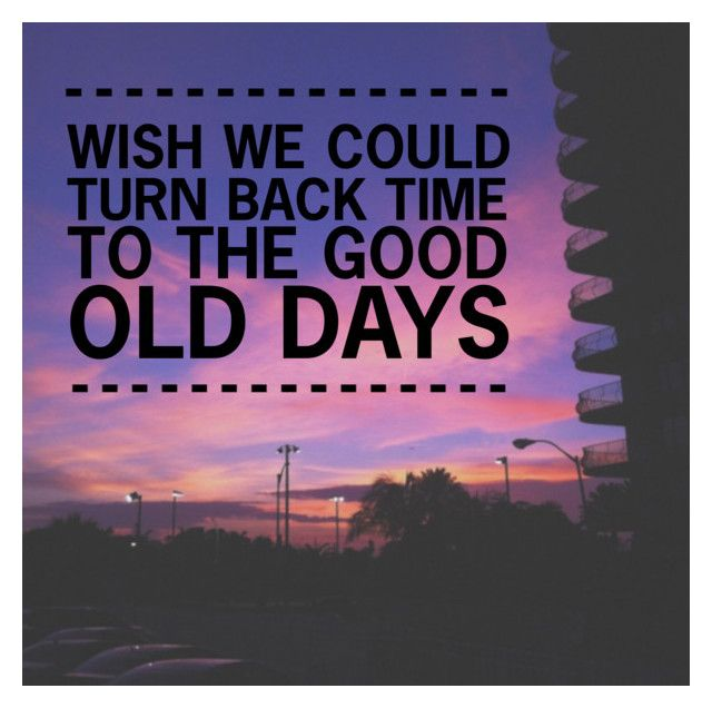 Wish We Could Turn Back Time Songs Jokes Quotes Quotes
