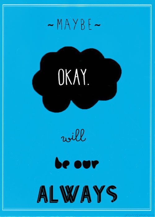 Hope Quotes - Maybe okay will be our always. | The fault ...