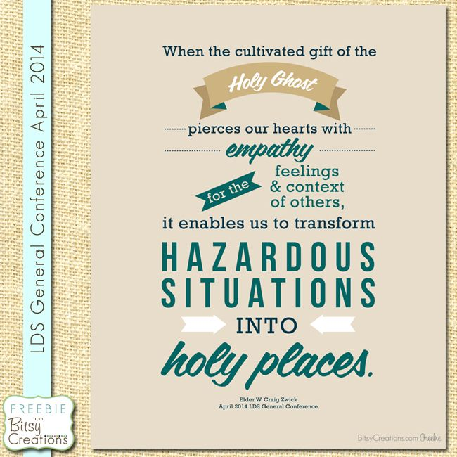 """Zwick Empathy Printable Freebie from BitsyCreations #ldsconf  """"When the cultivated gift of the Holy Ghost pierces our hearts with empathy for the feelings and context of others, it enables us to transform hazardous situations into holy places."""""""