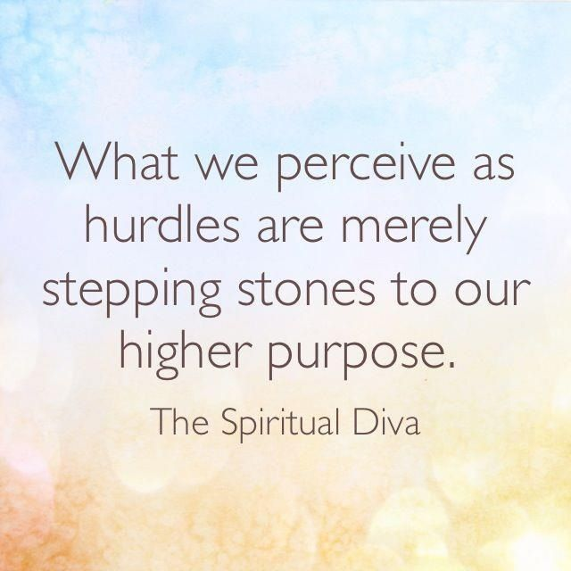 They are not hurdles but stepping stones!