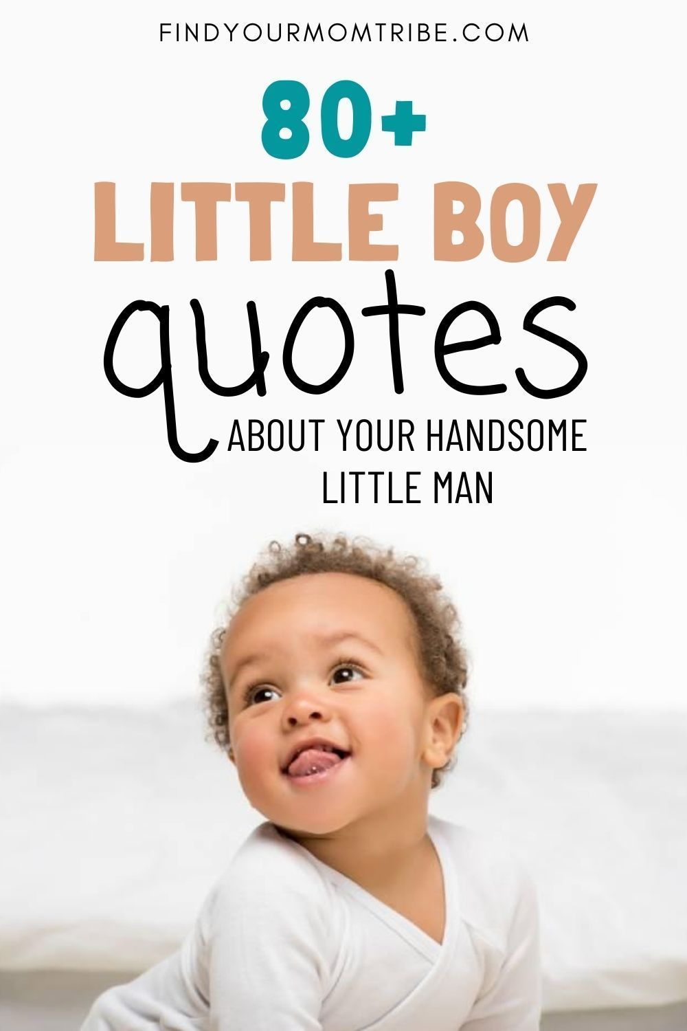 80 Little Boy Quotes About Your Handsome Little Man Little Boy Quotes Boy Quotes Baby Boy Quotes