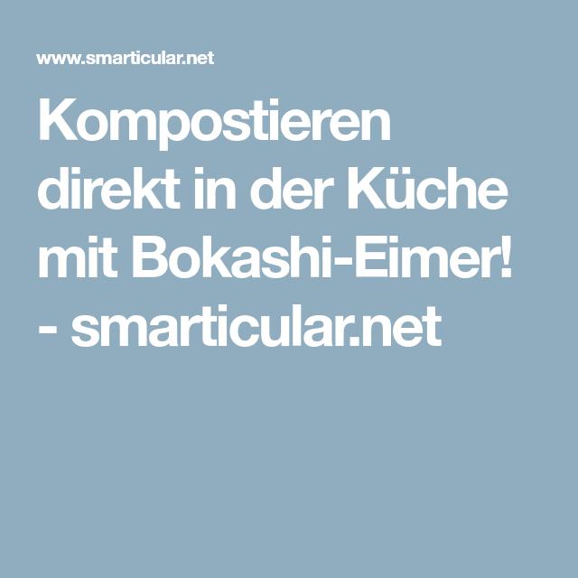 Kompostieren direkt in der Küche mit Bokashi-Eimer | Eimer, Müll und ...