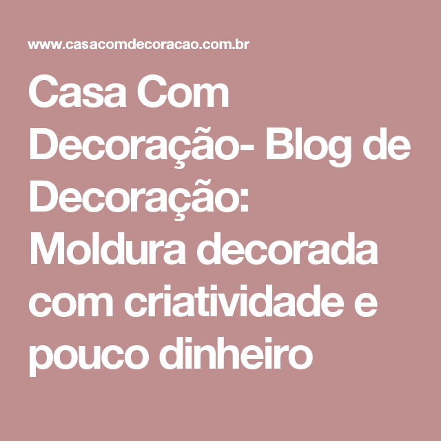 Casa Com Decoração- Blog de Decoração: Moldura decorada com criatividade e pouco dinheiro