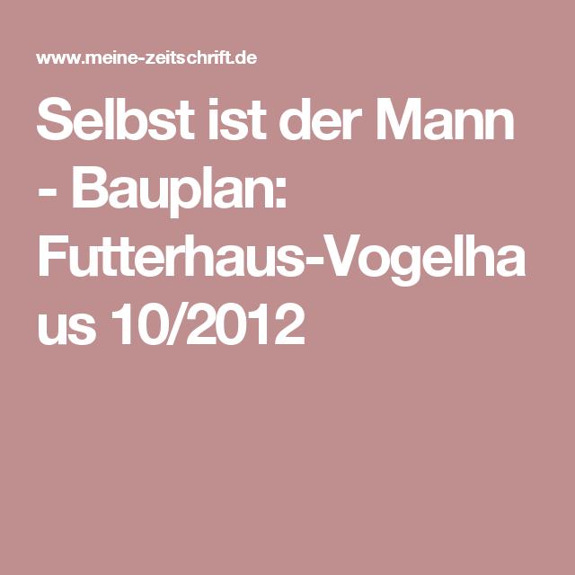 Selbst Ist Der Mann Bauplan Futterhaus Vogelhaus 10 2012