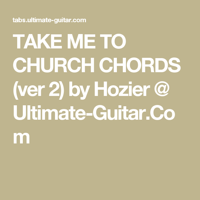 TAKE ME TO CHURCH CHORDS (ver 2) by Hozier @ Ultimate-Guitar.Com ...