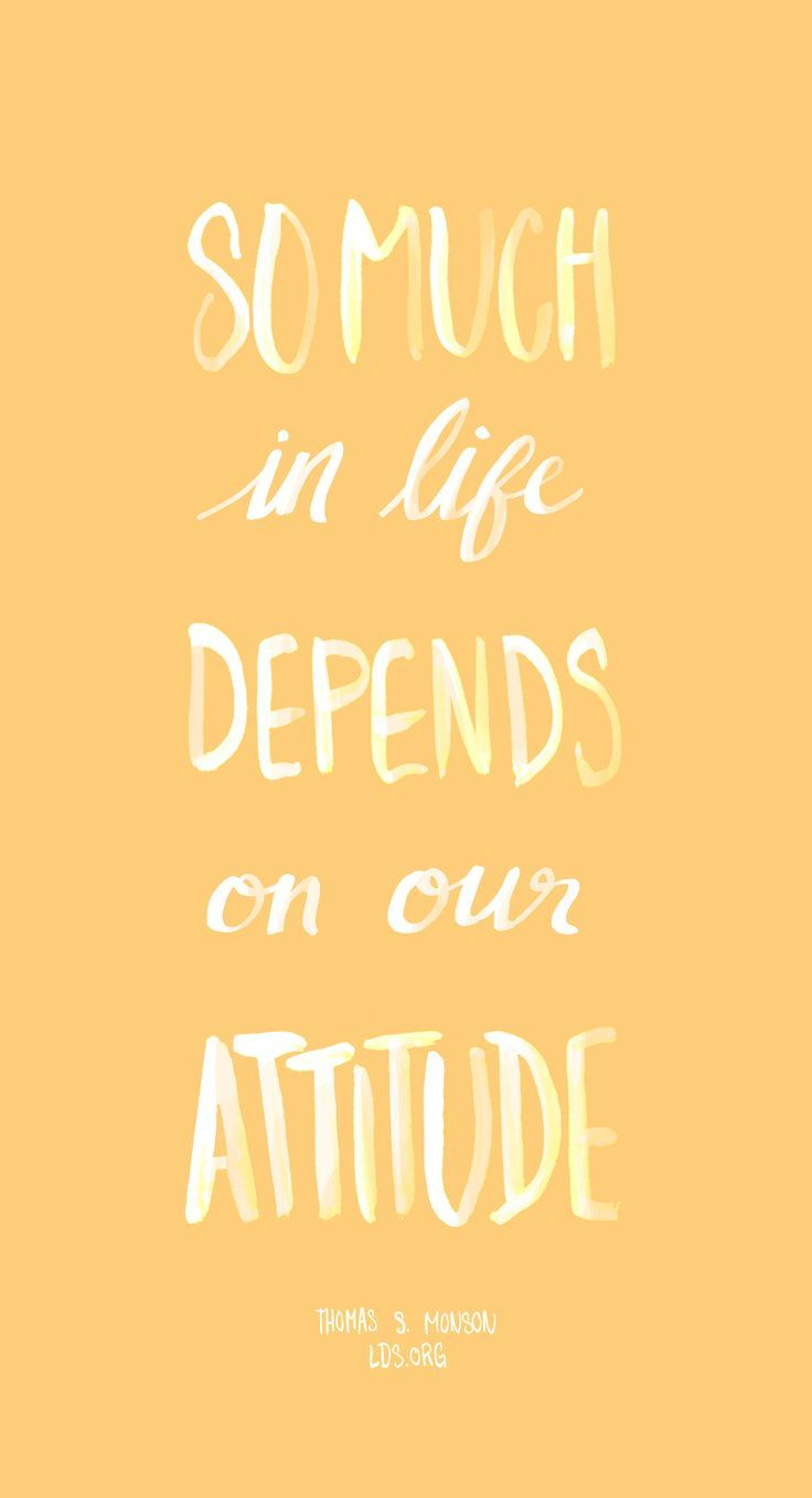 So Much In Life Depends On Our Attitude Thomas S Monson Lds