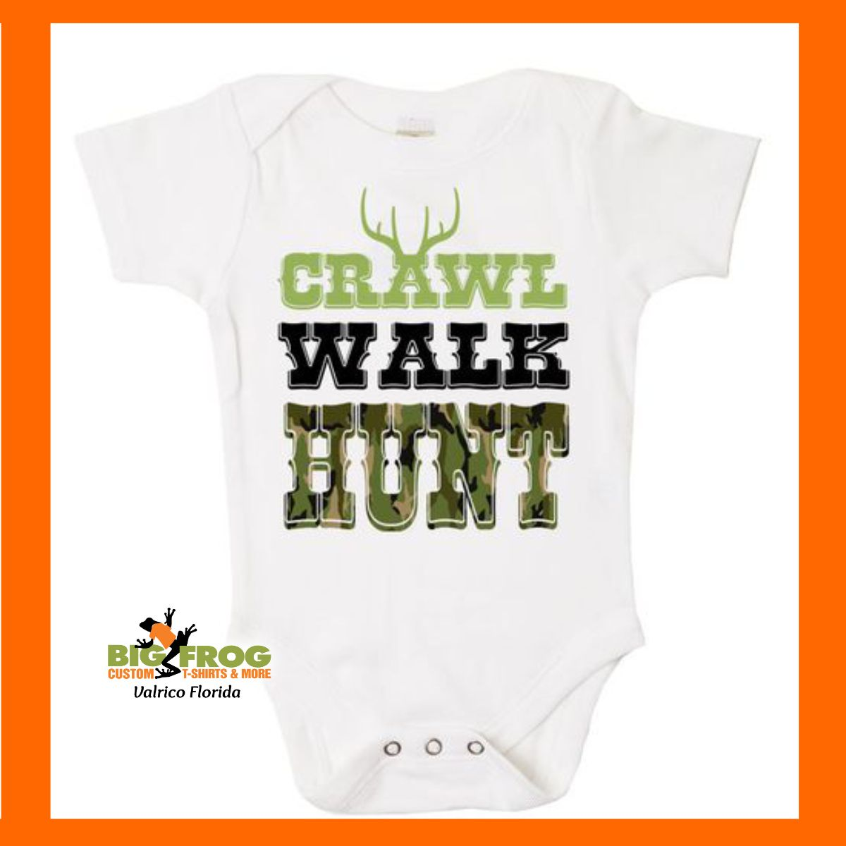 87a224fe6 Crawl Walk Hunt onesie, get a customized one for your special little hunter  at #BigFrog of #Valrico #MyBigFrogLife