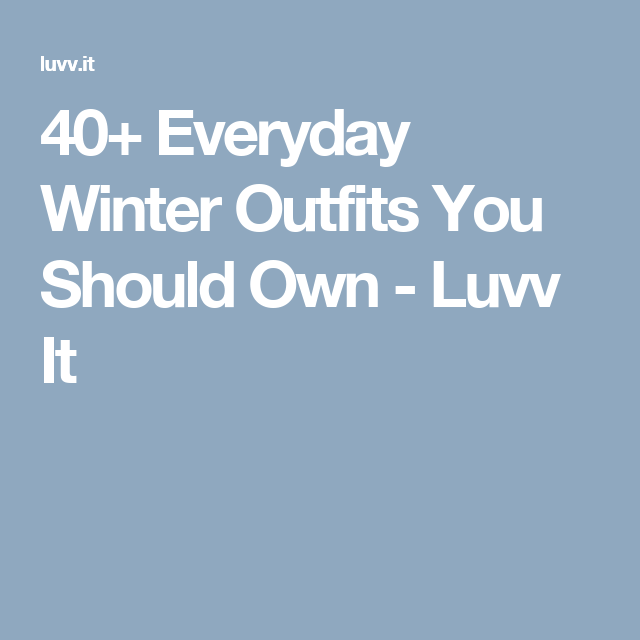 40+ Everyday Winter Outfits You Should Own - Luvv It