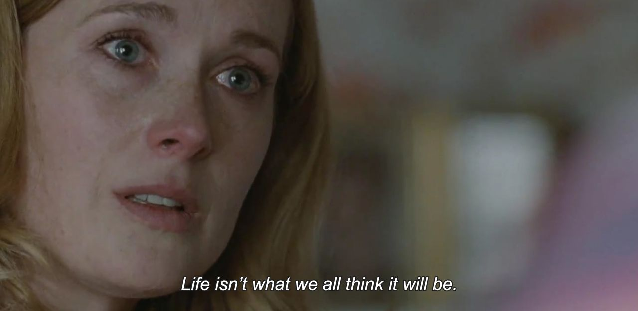 "― Mr. Nobody (2009) ""Life isn't what we all think it will be."""