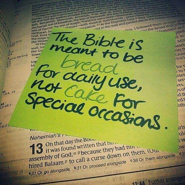 the Bible is meant to be bread for daily use..