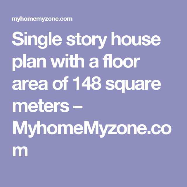 Single story house plan with a floor area of 148 square meters – MyhomeMyzone.com