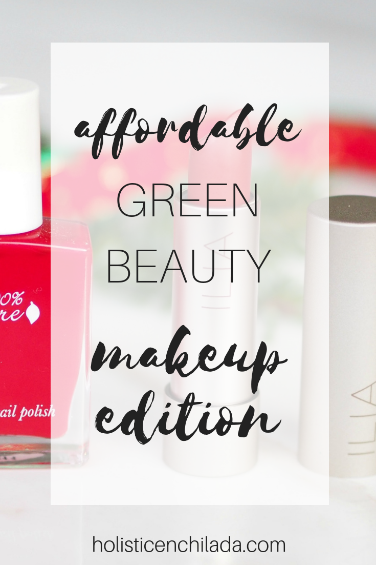 Green Beauty On A Budget - Affordable Nontoxic Makeup - The Holistic Enchilada - Curly Hair + Clean Beauty