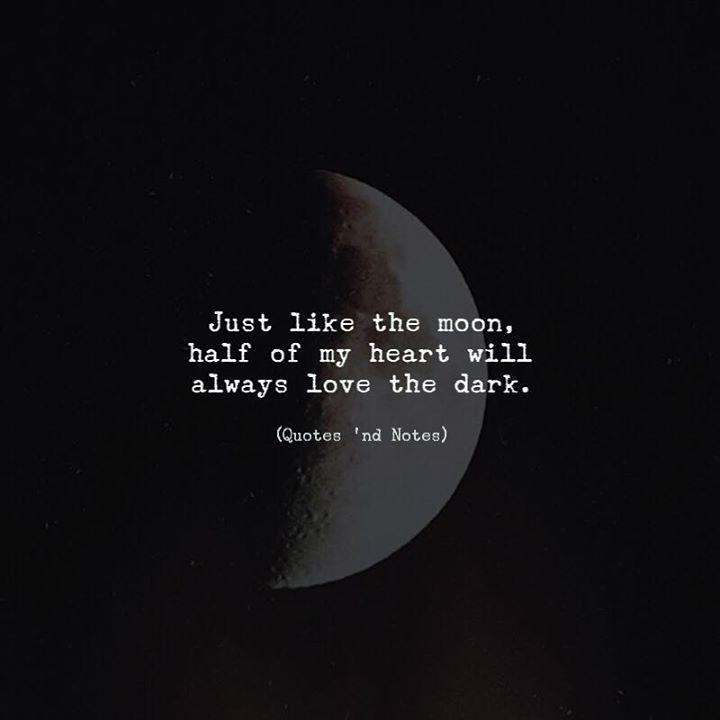 Just like the moon, half of my heart will always love the dark. —via ift.tt/2e…