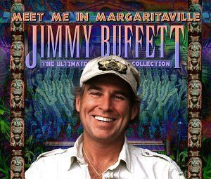 Meet Me In Margaritaville: The Ultimate Collection ~ Jimmy Buffett