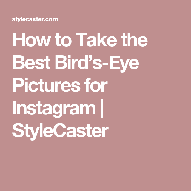 How to Take the Best Bird's-Eye Pictures for Instagram | StyleCaster