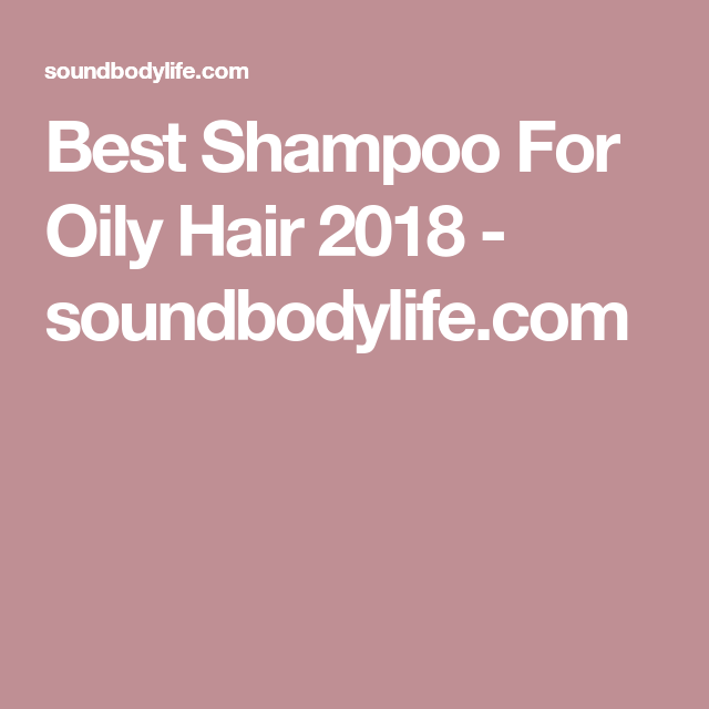 Best Shampoo For Oily Hair 2018 - soundbodylife.com