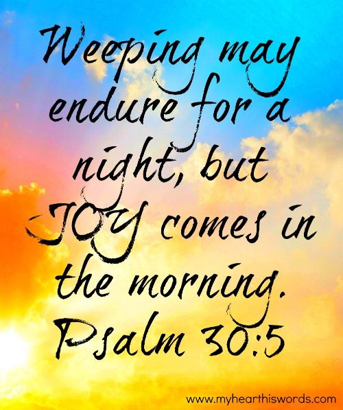 Image result for weeping may endure for a night but joy comes in the morning