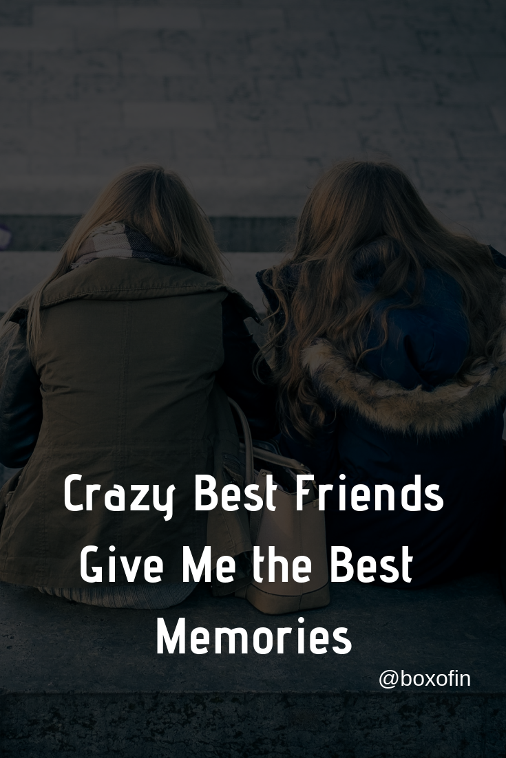 Crazy Best Friends Give Me The Best Memories Best Friends Quote Quotes Best Friend Quotes For Guys Friendship Quotes Funny Friends Quotes Funny