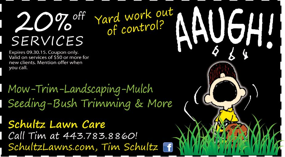 Need help with the yard work? Call Tim Schultz at 443.783