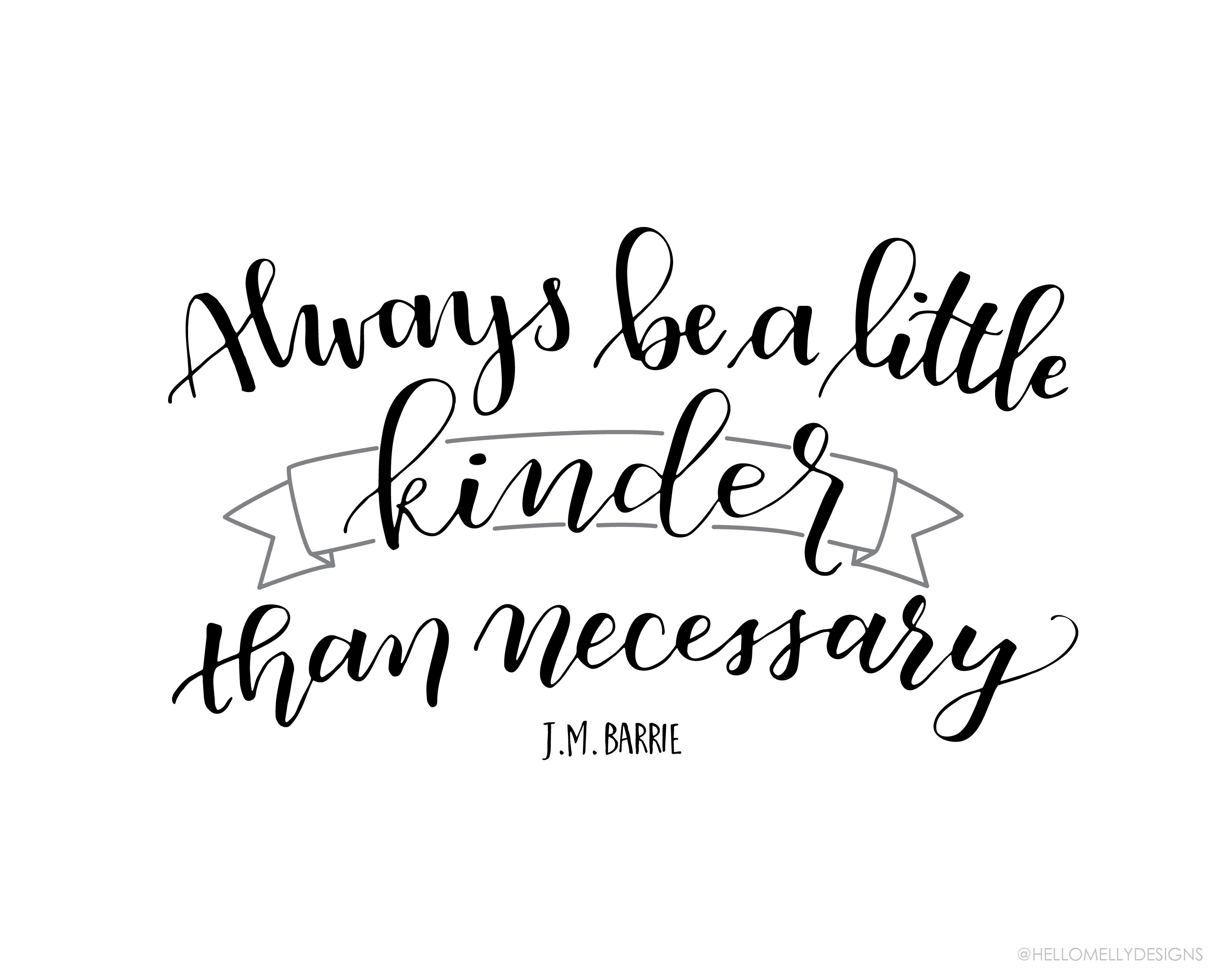 Always be a little kinder than necessary. Free Printable in 3 colors ...