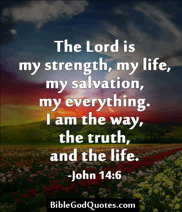 I Love You Quotes: The Lord Is My Strength, My Life, My Salvation, My