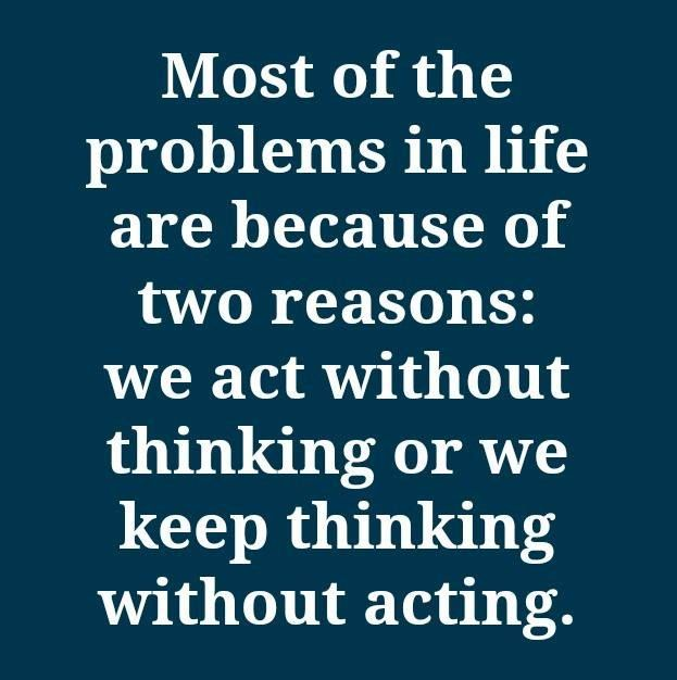 Think Before You Act Thinking Acting Life Quotes Me Quotes